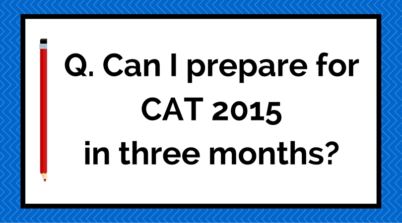 Can one prepare for CAT 2015 in three months-