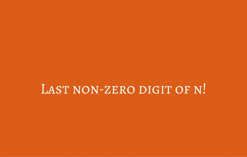 Last non-zero digit of n!